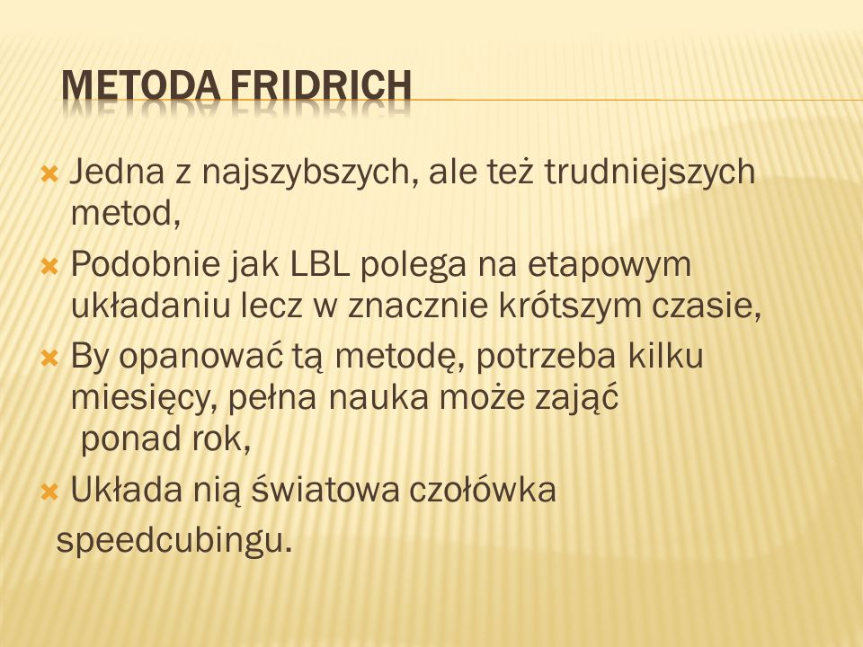 Metoda Fridrich Jedna z najszybszych, ale też trudniejszych metod,