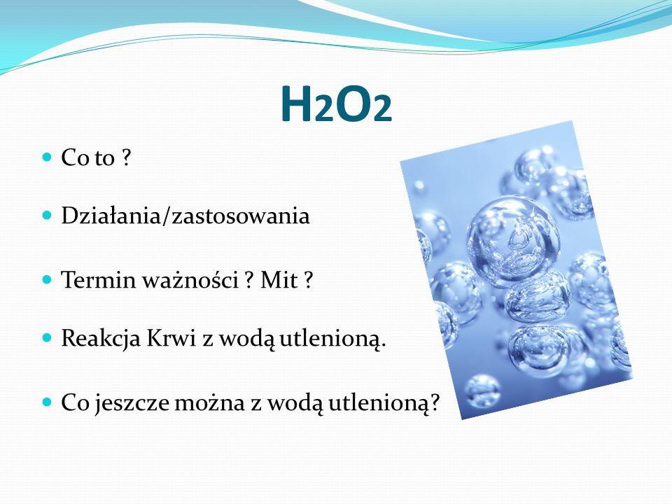 H2O2 Co to Działania/zastosowania Termin ważności Mit