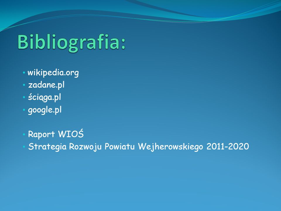 Bibliografia: wikipedia.org zadane.pl ściąga.pl google.pl Raport WIOŚ