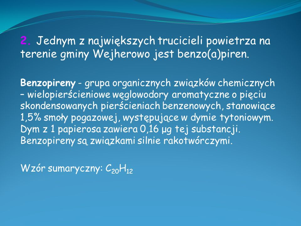 2. Jednym z największych trucicieli powietrza na terenie gminy Wejherowo jest benzo(a)piren.