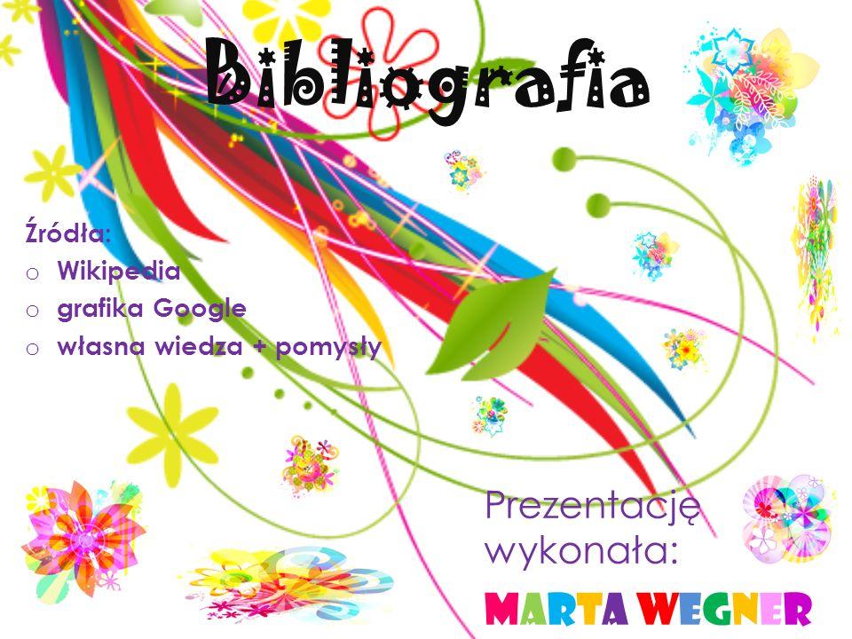 Bibliografia Marta Wegner Prezentację wykonała: Źródła: Wikipedia