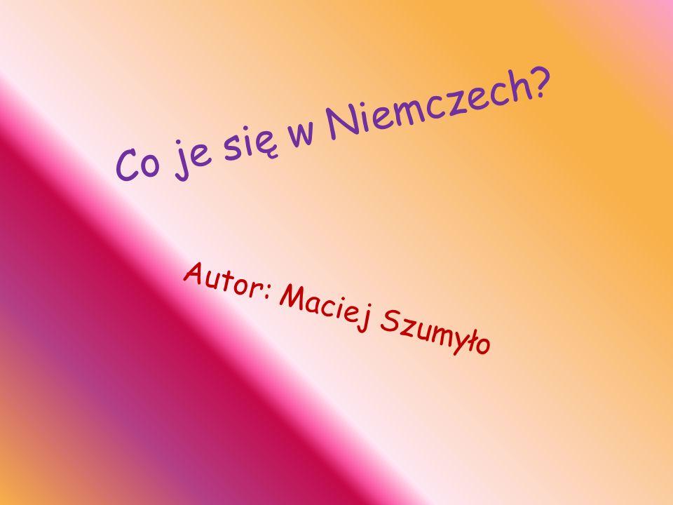 Co je się w Niemczech Autor: Maciej Szumyło