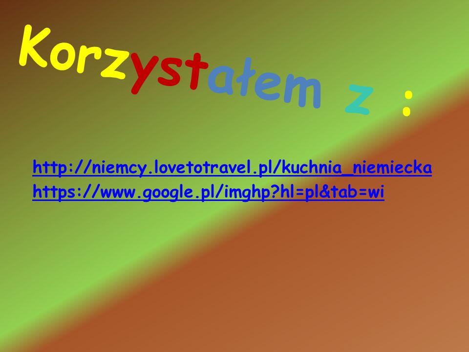 Korzystałem z : http://niemcy.lovetotravel.pl/kuchnia_niemiecka