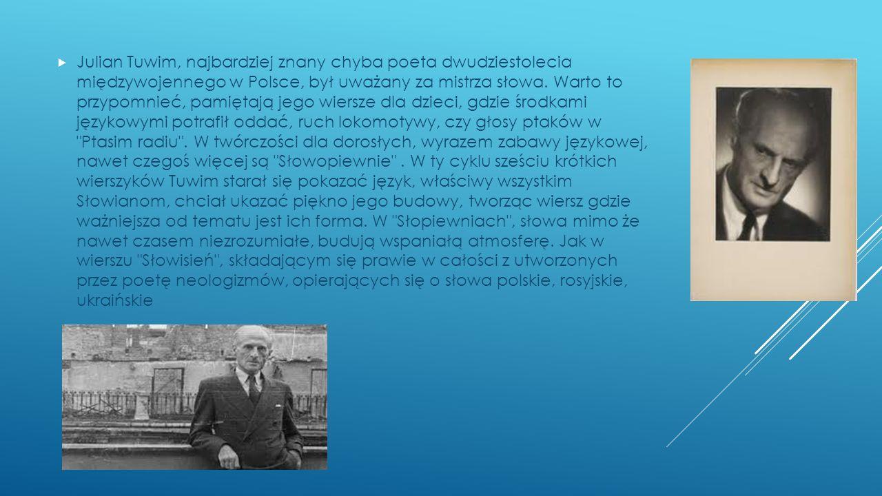 Julian Tuwim, najbardziej znany chyba poeta dwudziestolecia międzywojennego w Polsce, był uważany za mistrza słowa.