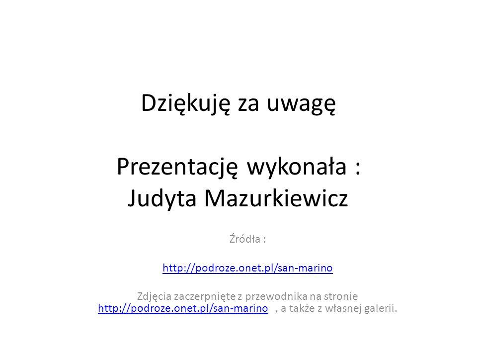 Dziękuję za uwagę Prezentację wykonała : Judyta Mazurkiewicz