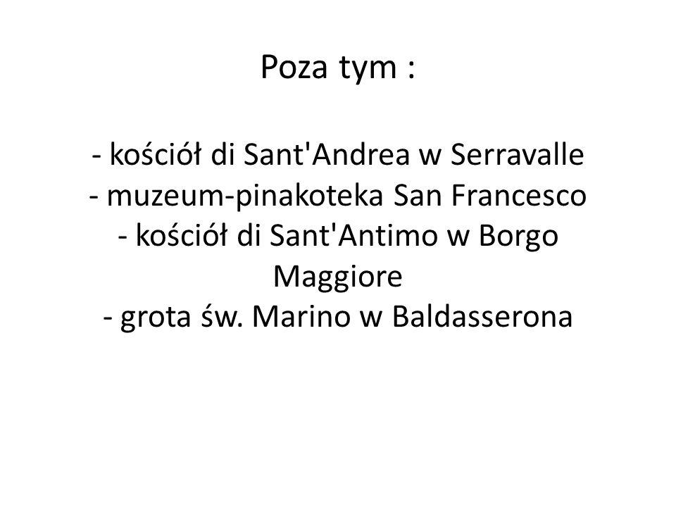 Poza tym : - kościół di Sant Andrea w Serravalle - muzeum-pinakoteka San Francesco - kościół di Sant Antimo w Borgo Maggiore - grota św.