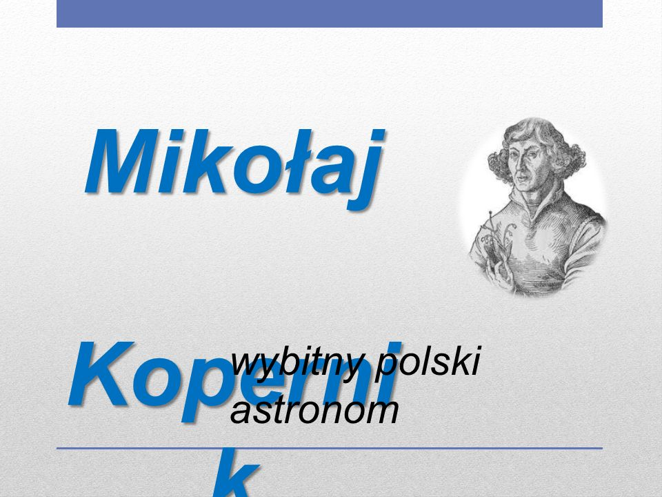 Mikołaj Kopernik wybitny polski astronom