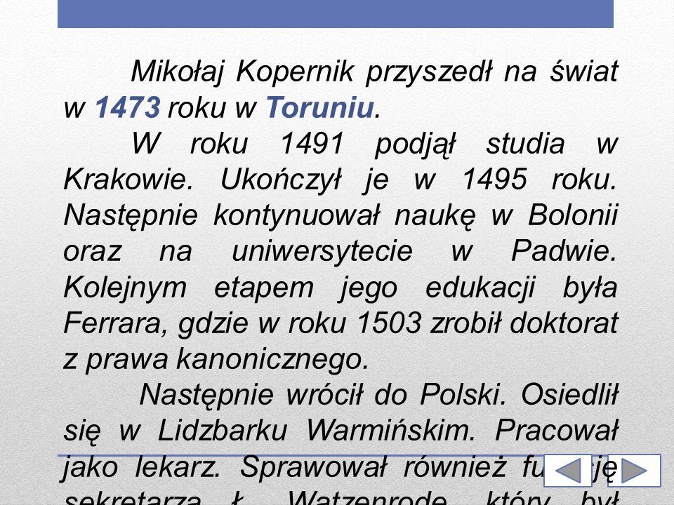 Mikołaj Kopernik przyszedł na świat w 1473 roku w Toruniu.