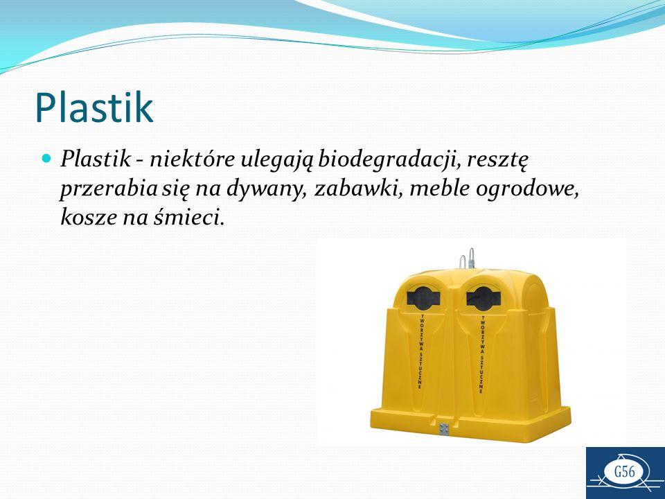 PlastikPlastik - niektóre ulegają biodegradacji, resztę przerabia się na dywany, zabawki, meble ogrodowe, kosze na śmieci.