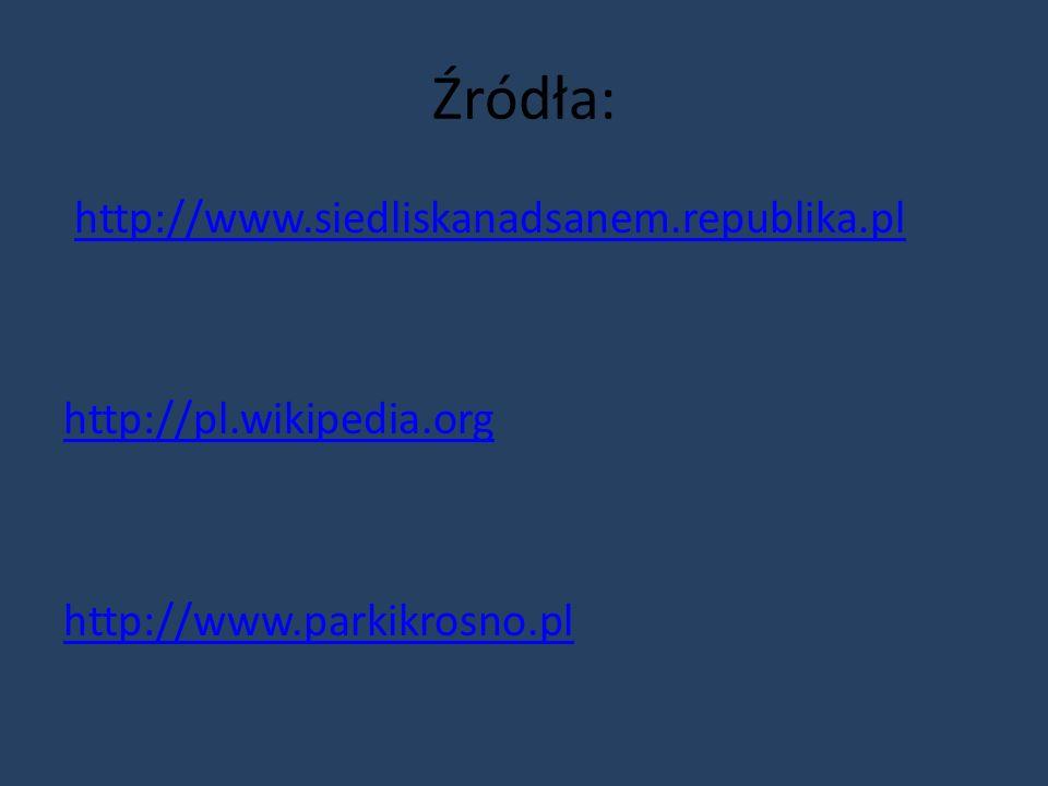 Źródła: http://www.siedliskanadsanem.republika.pl http://pl.wikipedia.org http://www.parkikrosno.pl