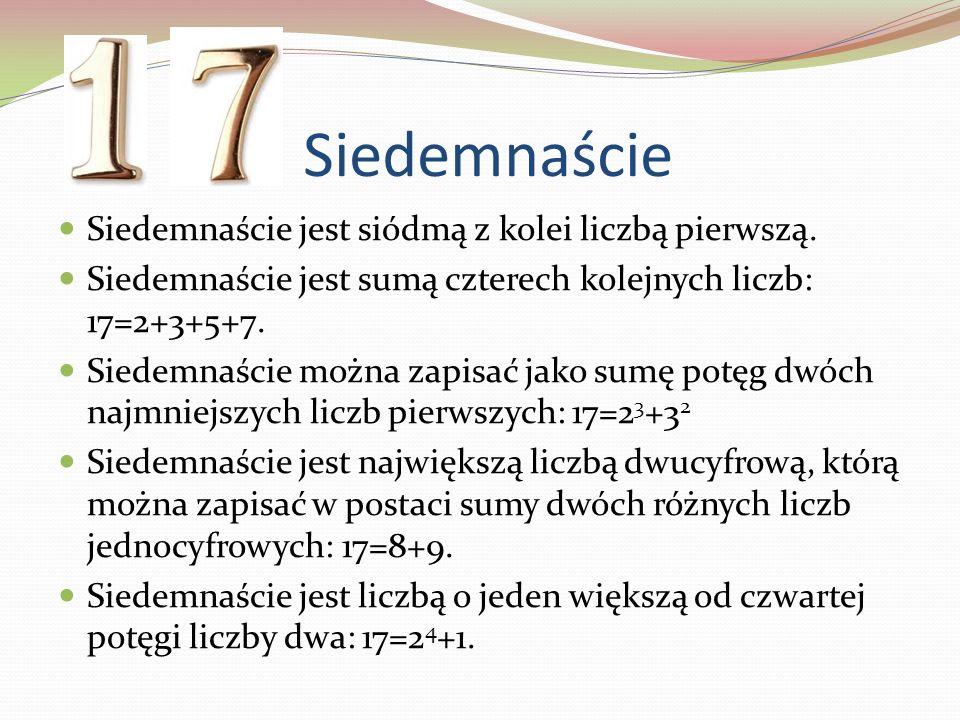 Siedemnaście Siedemnaście jest siódmą z kolei liczbą pierwszą.