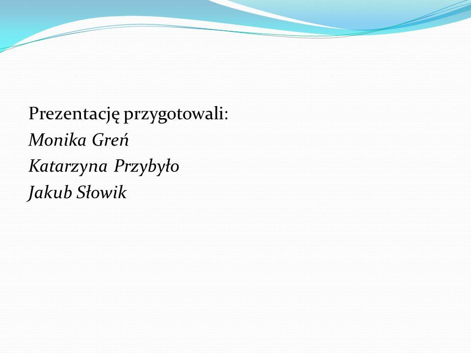 Prezentację przygotowali: Monika Greń Katarzyna Przybyło Jakub Słowik