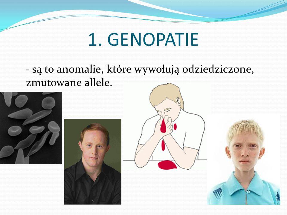 1. GENOPATIE - są to anomalie, które wywołują odziedziczone, zmutowane allele.