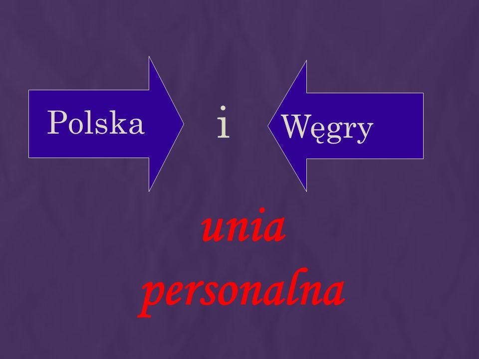 Polska Węgry i unia personalna