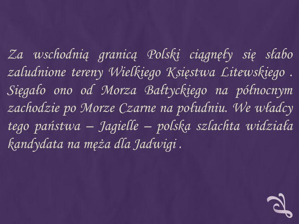 Za wschodnią granicą Polski ciągnęły się słabo zaludnione tereny Wielkiego Księstwa Litewskiego .