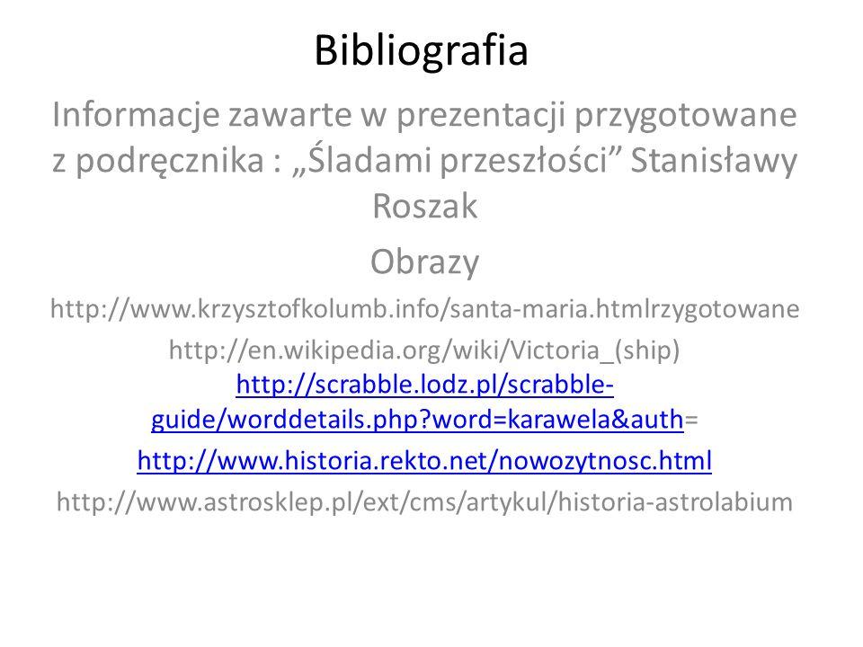 """Bibliografia Informacje zawarte w prezentacji przygotowane z podręcznika : """"Śladami przeszłości Stanisławy Roszak."""
