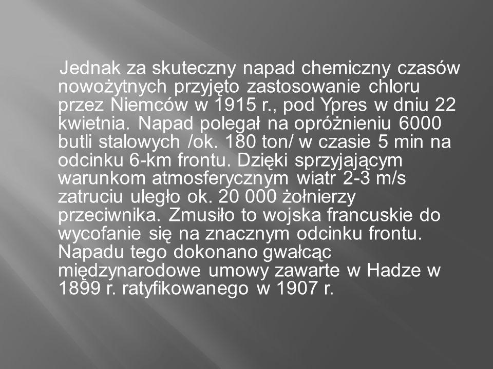 Jednak za skuteczny napad chemiczny czasów nowożytnych przyjęto zastosowanie chloru przez Niemców w 1915 r., pod Ypres w dniu 22 kwietnia.