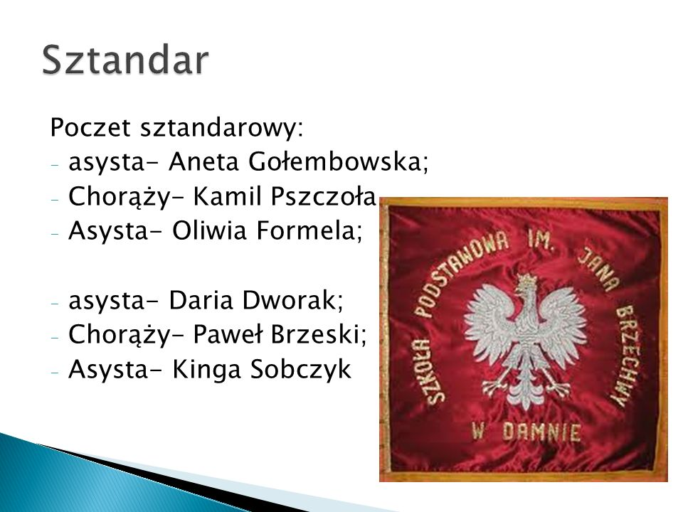 Sztandar Poczet sztandarowy: asysta- Aneta Gołembowska;