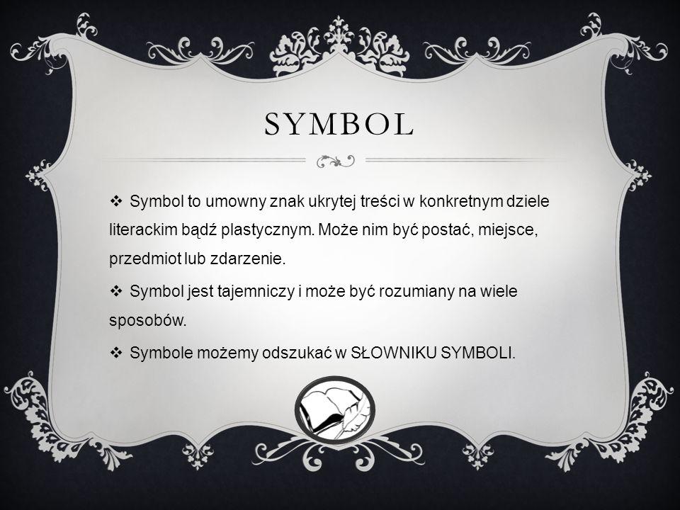 Symbol Symbol to umowny znak ukrytej treści w konkretnym dziele literackim bądź plastycznym. Może nim być postać, miejsce, przedmiot lub zdarzenie.
