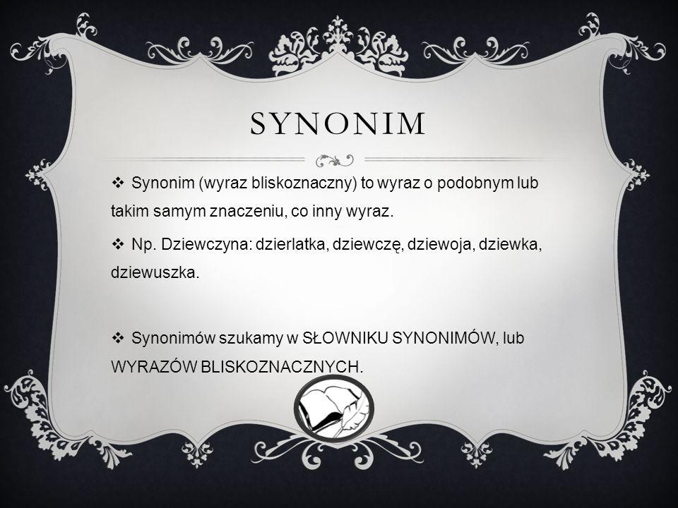 Synonim Synonim (wyraz bliskoznaczny) to wyraz o podobnym lub takim samym znaczeniu, co inny wyraz.