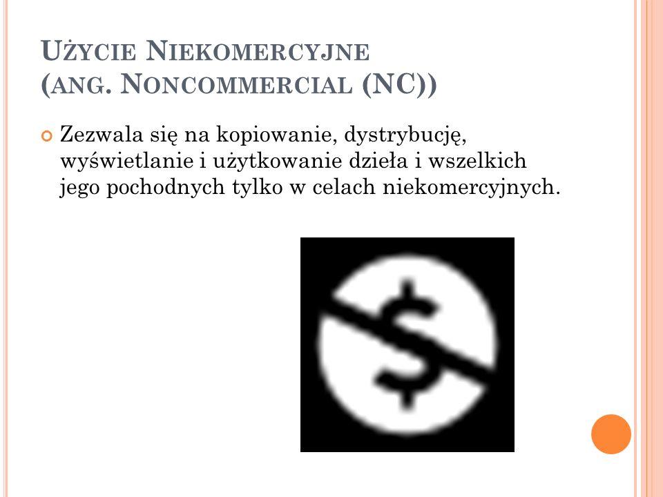 Użycie Niekomercyjne (ang. Noncommercial (NC))