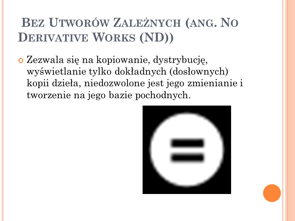Bez Utworów Zależnych (ang. No Derivative Works (ND))