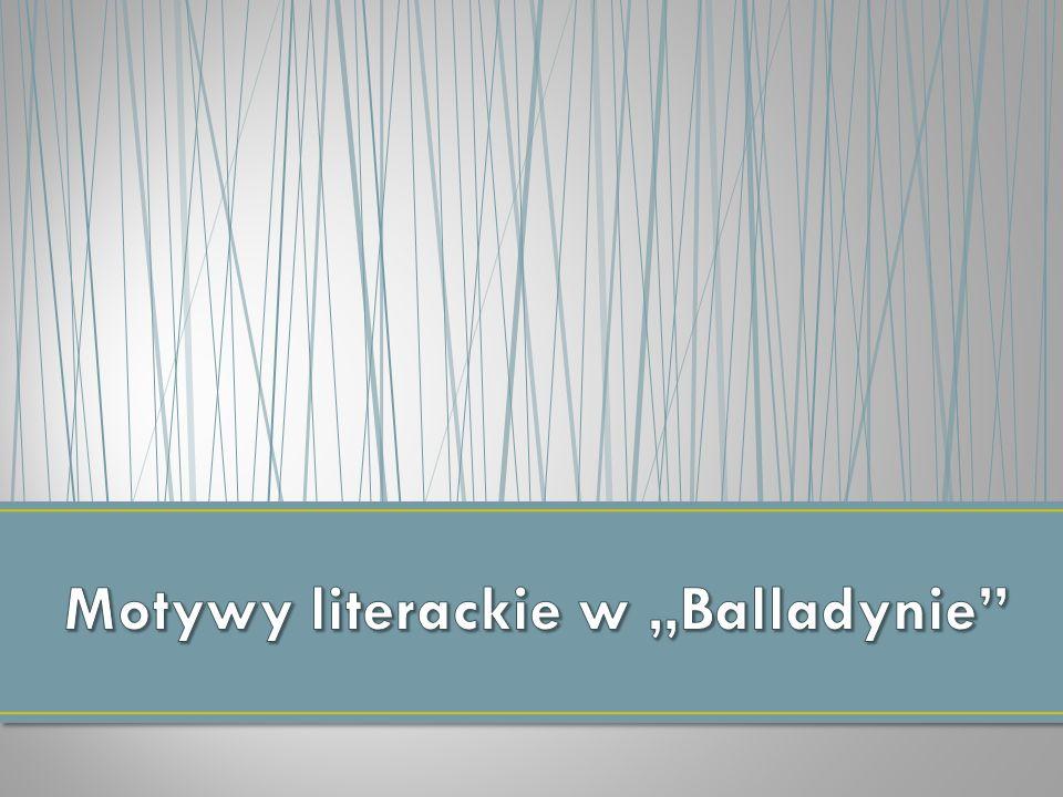 """Motywy literackie w """"Balladynie"""