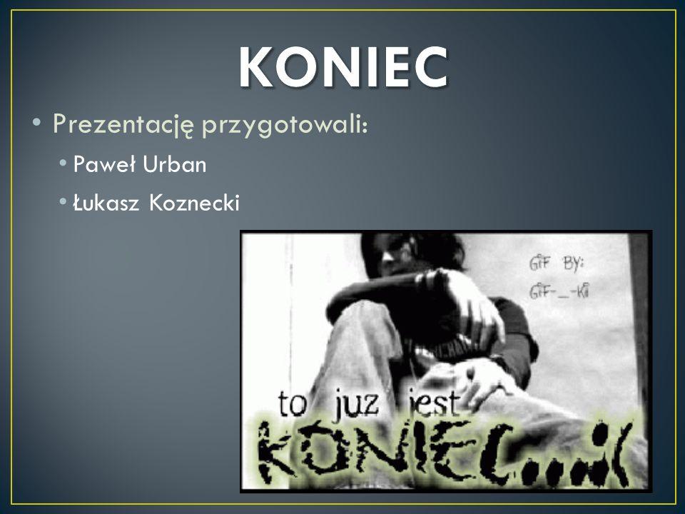 KONIEC Prezentację przygotowali: Paweł Urban Łukasz Koznecki