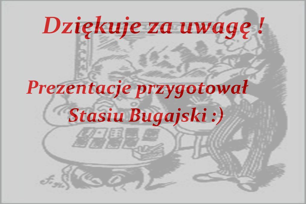 Dziękuje za uwagę ! Prezentacje przygotował Stasiu Bugajski :)