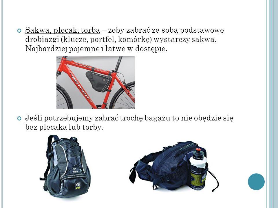 Sakwa, plecak, torba – żeby zabrać ze sobą podstawowe drobiazgi (klucze, portfel, komórkę) wystarczy sakwa. Najbardziej pojemne i łatwe w dostępie.