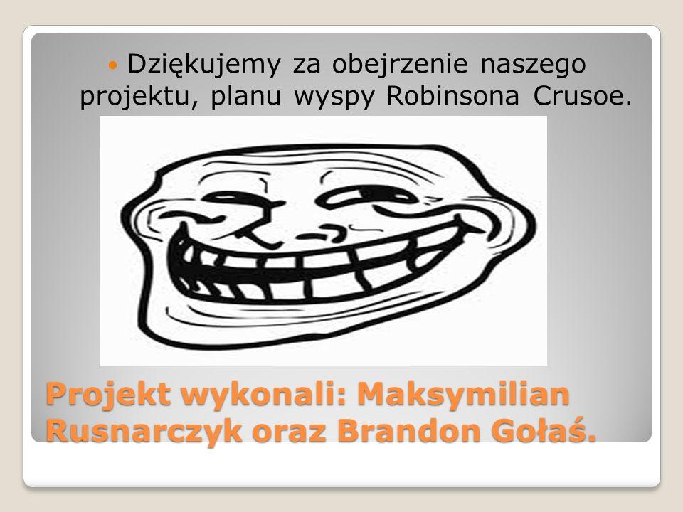 Projekt wykonali: Maksymilian Rusnarczyk oraz Brandon Gołaś.
