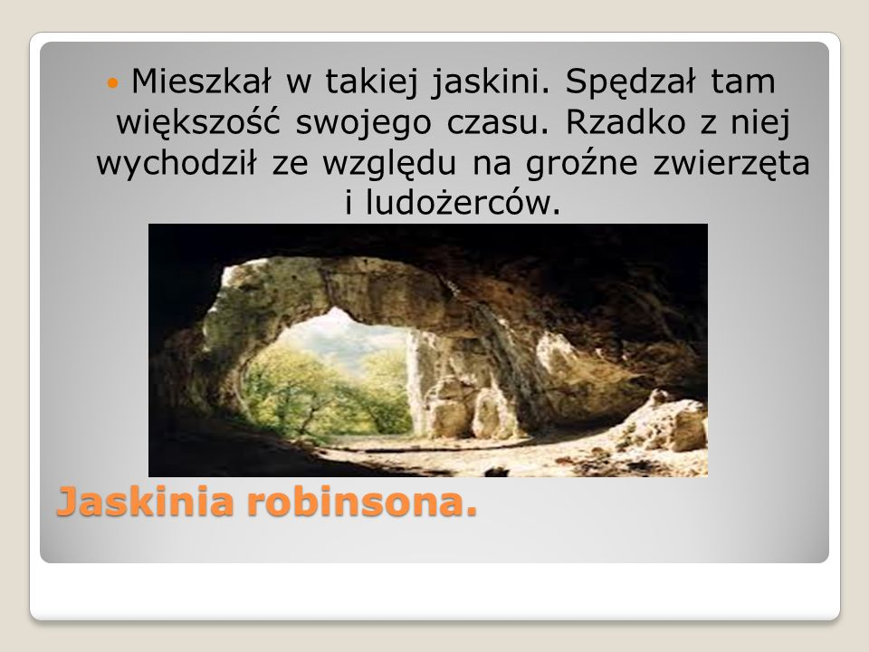 Mieszkał w takiej jaskini. Spędzał tam większość swojego czasu