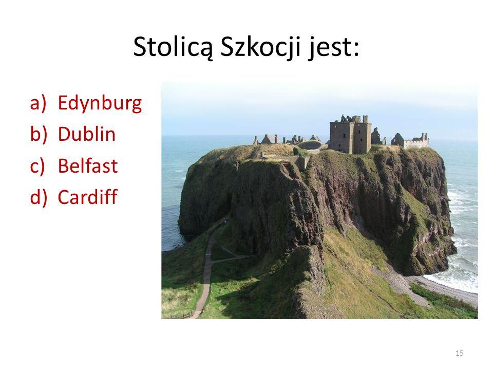 Stolicą Szkocji jest: Edynburg Dublin Belfast Cardiff