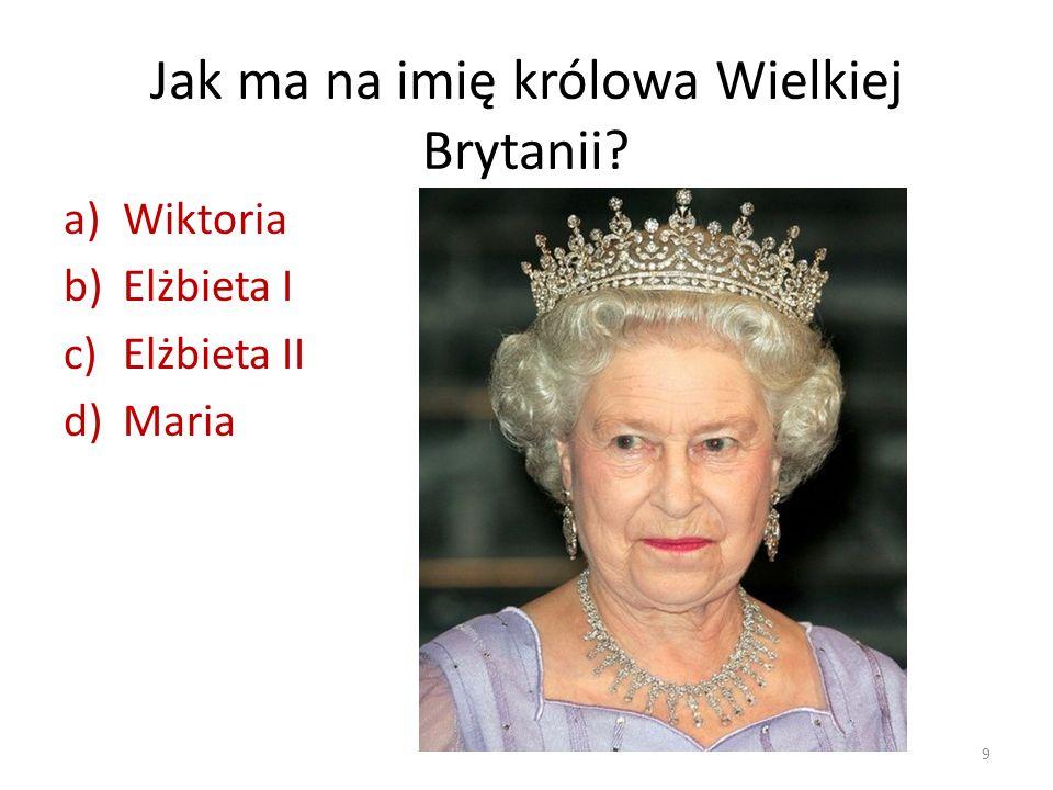 Jak ma na imię królowa Wielkiej Brytanii