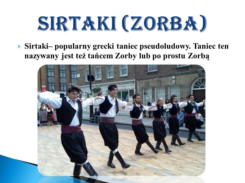 Sirtaki (Zorba) Sirtaki– popularny grecki taniec pseudoludowy.