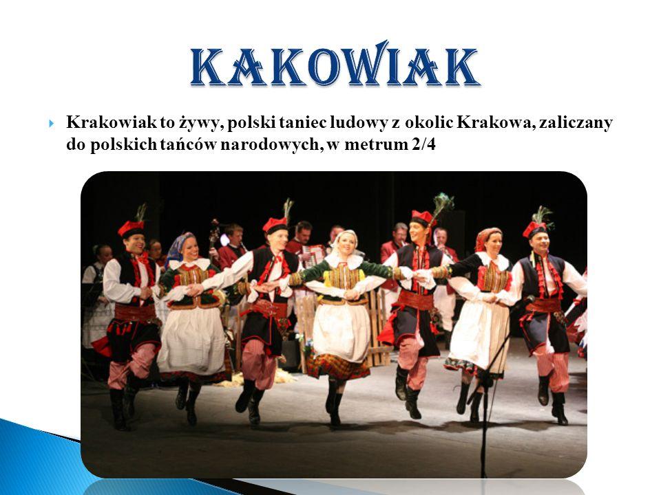kakowiak Krakowiak to żywy, polski taniec ludowy z okolic Krakowa, zaliczany do polskich tańców narodowych, w metrum 2/4.