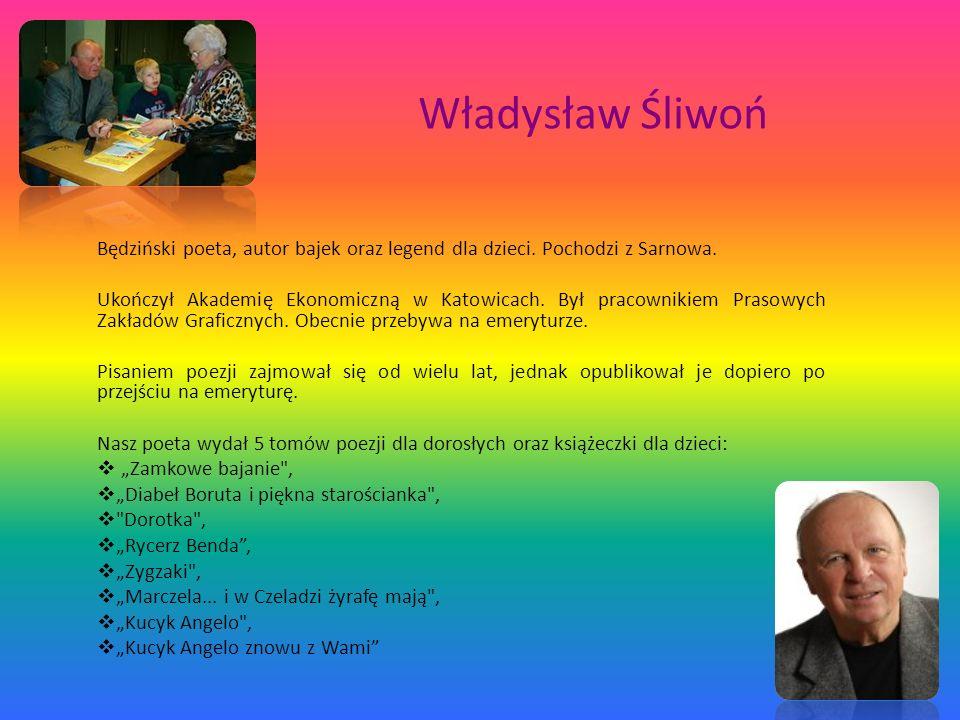 Władysław ŚliwońBędziński poeta, autor bajek oraz legend dla dzieci. Pochodzi z Sarnowa.