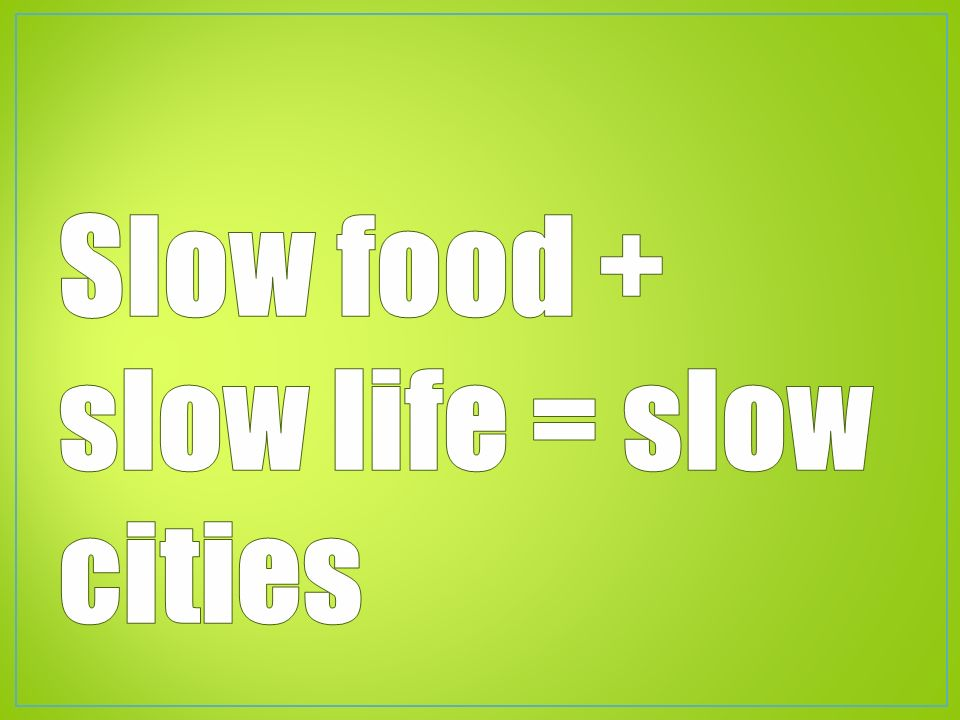 Slow food + slow life = slow cities