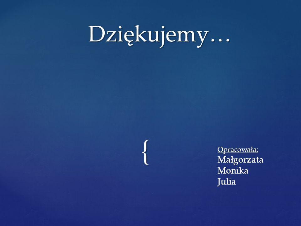 Dziękujemy… Opracowała: Małgorzata Monika Julia