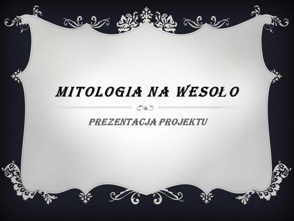 Mitologia na wesoło Prezentacja projektu
