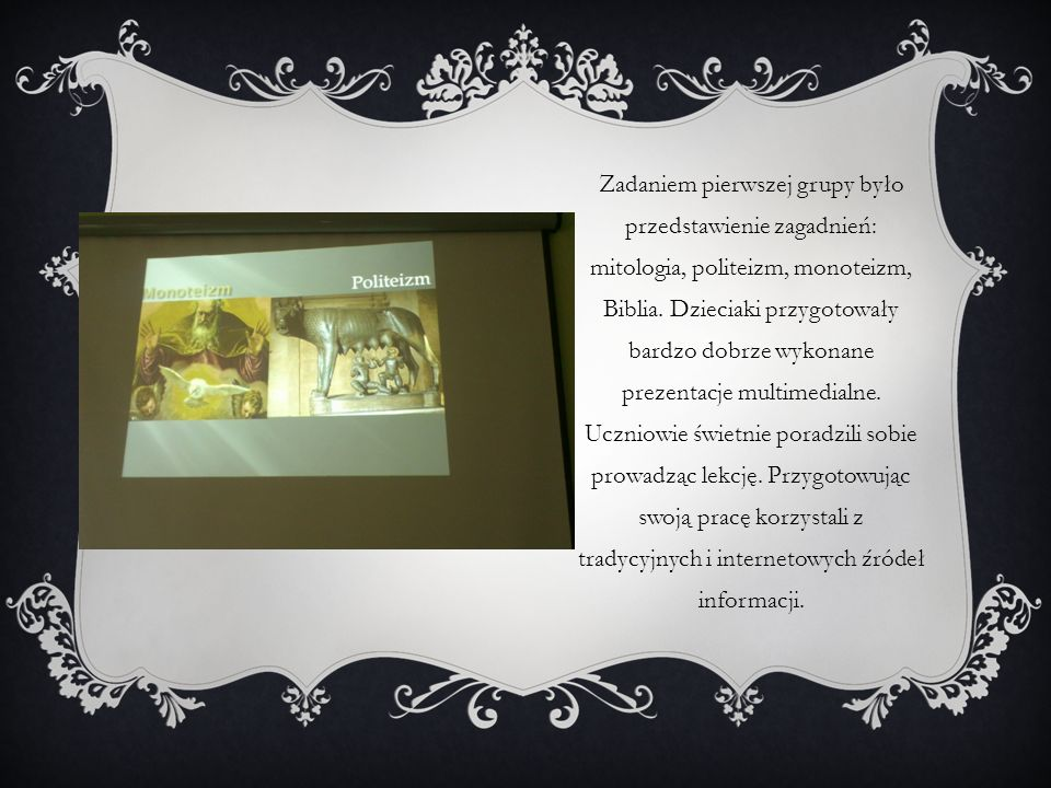 Zadaniem pierwszej grupy było przedstawienie zagadnień: mitologia, politeizm, monoteizm, Biblia.
