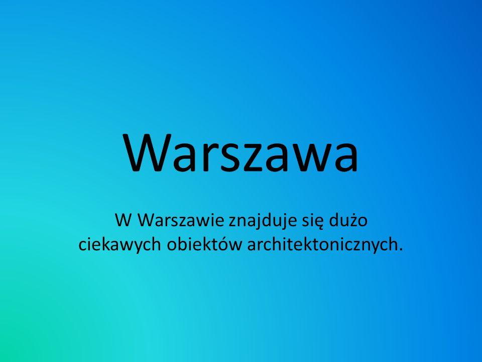 W Warszawie znajduje się dużo ciekawych obiektów architektonicznych.