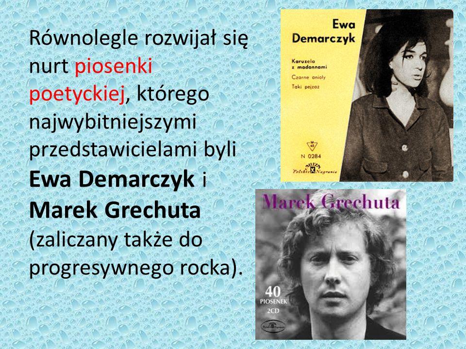 Równolegle rozwijał się nurt piosenki poetyckiej, którego najwybitniejszymi przedstawicielami byli Ewa Demarczyk i Marek Grechuta (zaliczany także do progresywnego rocka).