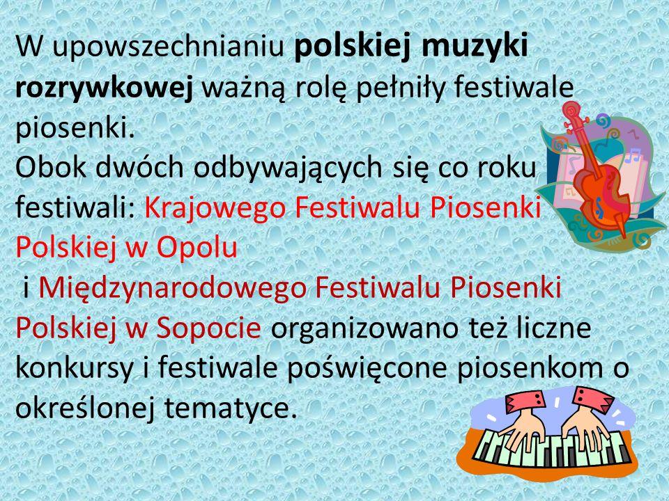 W upowszechnianiu polskiej muzyki rozrywkowej ważną rolę pełniły festiwale piosenki.