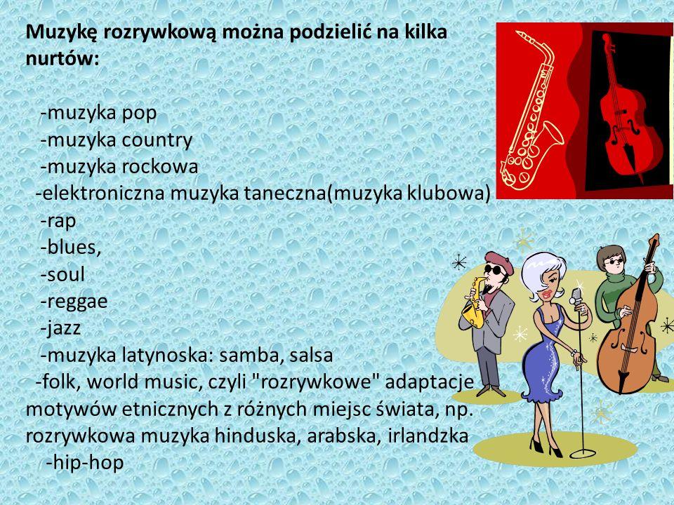 Muzykę rozrywkową można podzielić na kilka nurtów: