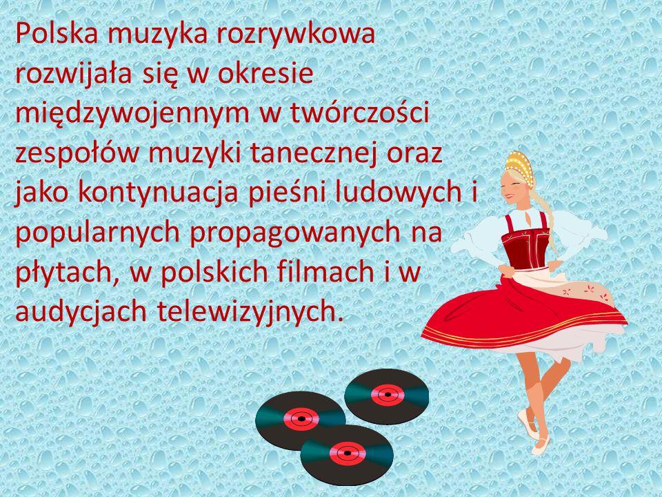 Polska muzyka rozrywkowa rozwijała się w okresie międzywojennym w twórczości zespołów muzyki tanecznej oraz jako kontynuacja pieśni ludowych i popularnych propagowanych na płytach, w polskich filmach i w audycjach telewizyjnych.