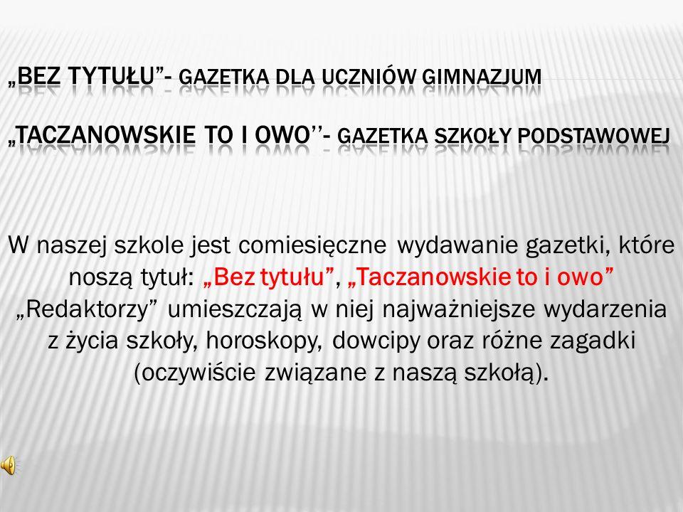 """""""bez tytułu - gazetka dla uczniów gimnazjum """"Taczanowskie to i owo''- gazetka szkoły podstawowej"""