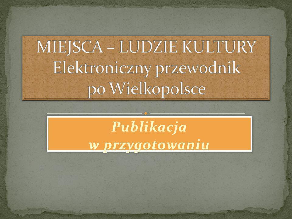 MIEJSCA – LUDZIE KULTURY Elektroniczny przewodnik po Wielkopolsce