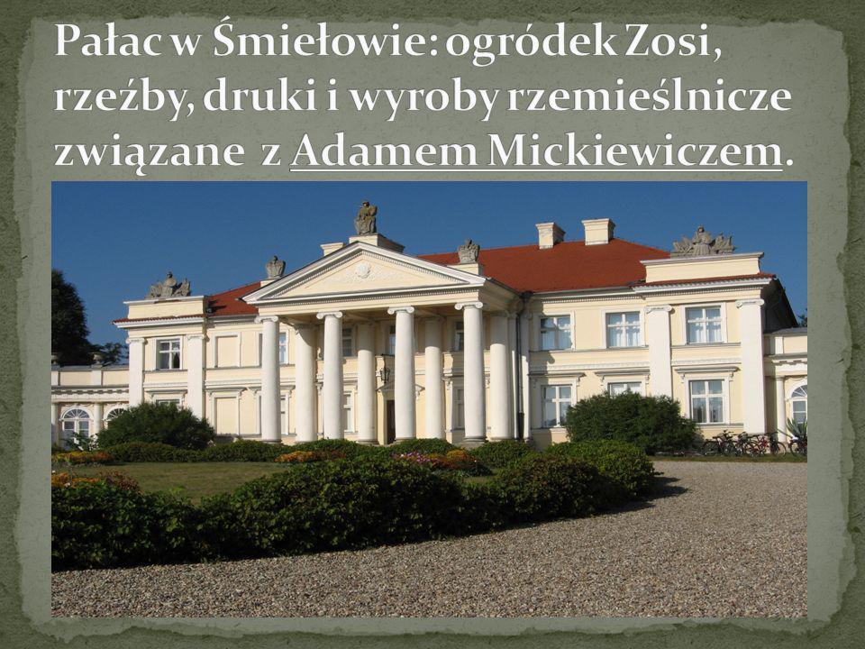 Pałac w Śmiełowie: ogródek Zosi, rzeźby, druki i wyroby rzemieślnicze związane z Adamem Mickiewiczem.