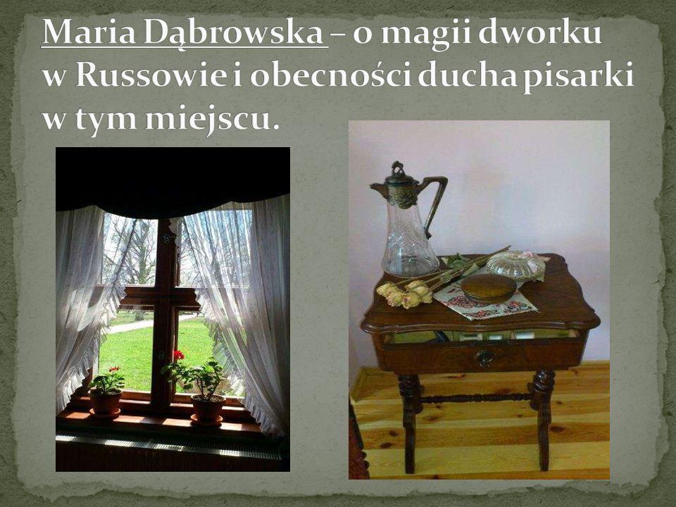 Maria Dąbrowska – o magii dworku w Russowie i obecności ducha pisarki w tym miejscu.